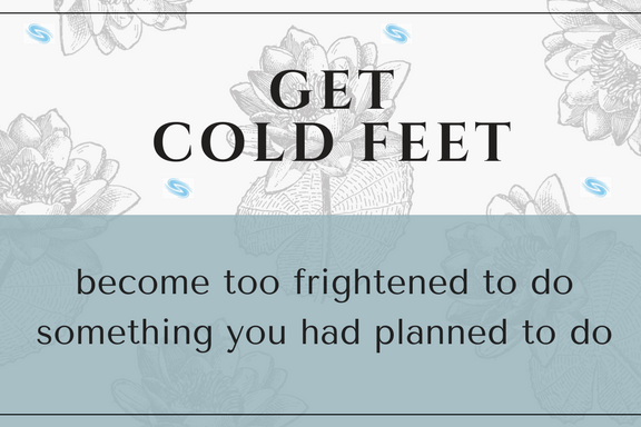 GET COLD FEET